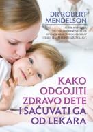 Kako odgojiti zdravo dete i sacuvati ga od lekara dr Robert Mendelson
